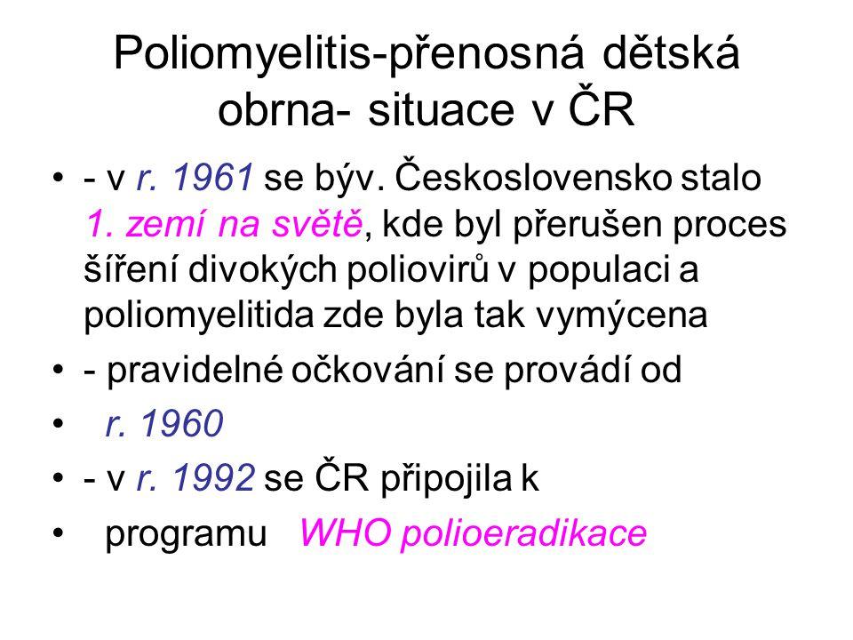 Poliomyelitis-přenosná dětská obrna- situace v ČR - v r. 1961 se býv. Československo stalo 1. zemí na světě, kde byl přerušen proces šíření divokých p