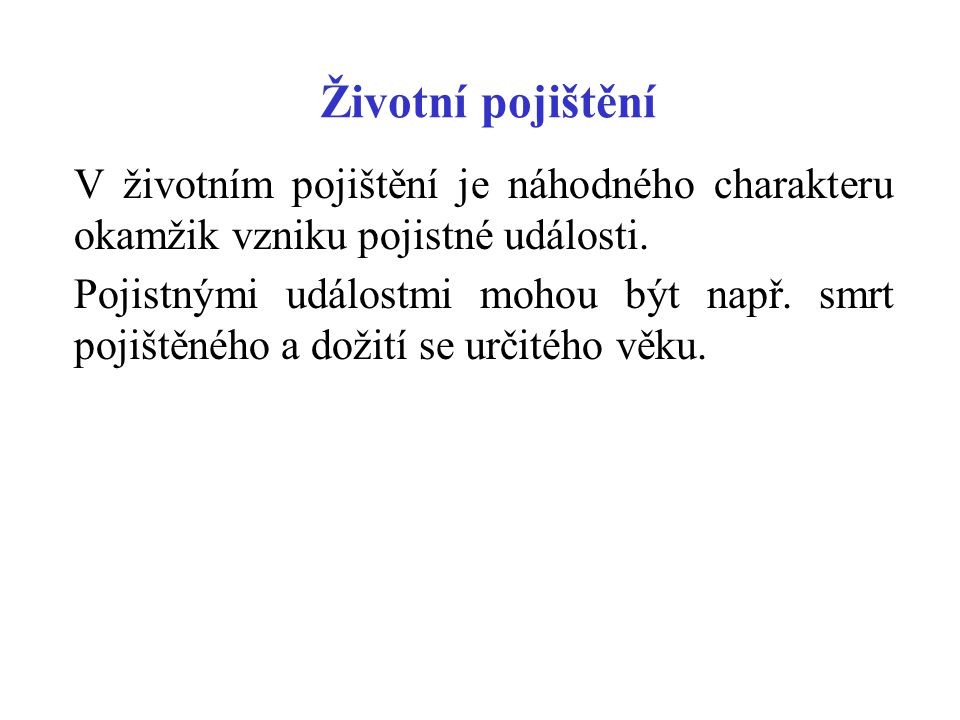 Určení vstupního věku (1) Vstupní věk lze stanovit jako rozdíl kalendářního roku uzavření pojištění a roku narození pojištěného (praxe zpravidla užívaná v České republice).