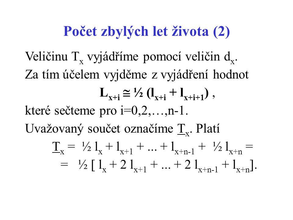 Počet zbylých let života (2) Veličinu T x vyjádříme pomocí veličin d x. Za tím účelem vyjděme z vyjádření hodnot L x+i  ½ (l x+i + l x+i+1 ), které s