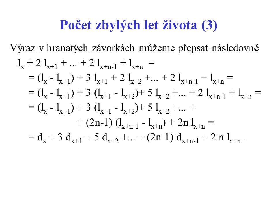 Počet zbylých let života (3) Výraz v hranatých závorkách můžeme přepsat následovně l x + 2 l x+1 +... + 2 l x+n-1 + l x+n = = (l x - l x+1 ) + 3 l x+1