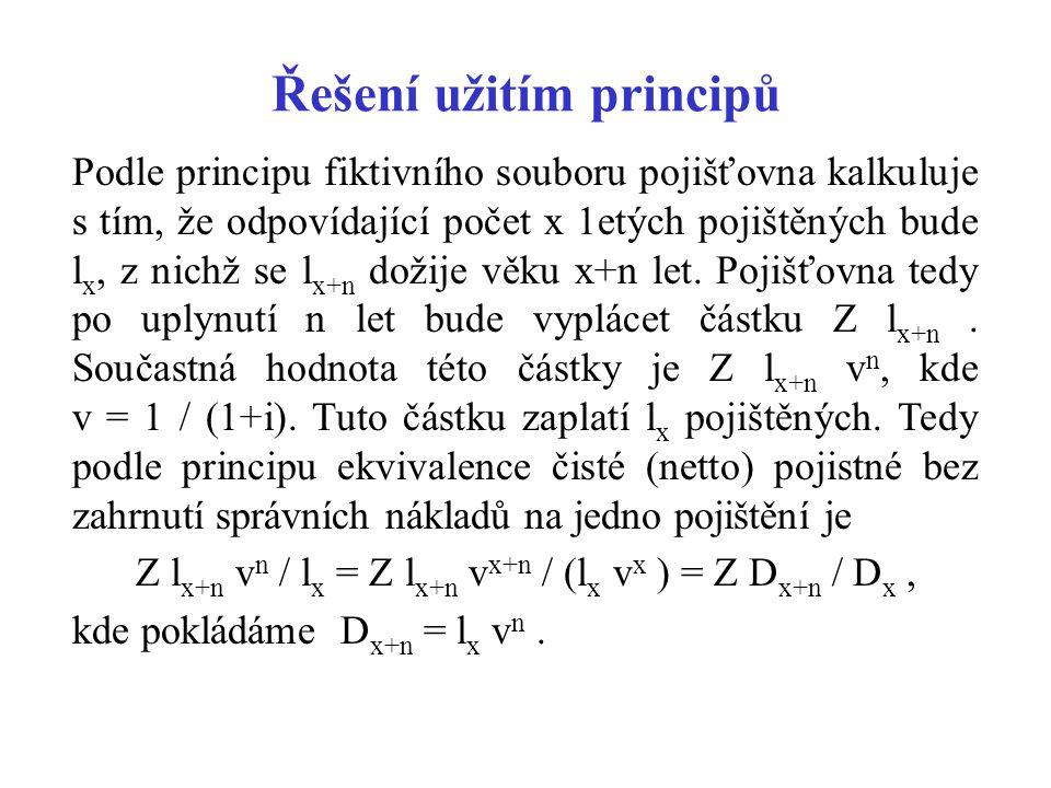 Řešení užitím principů Podle principu fiktivního souboru pojišťovna kalkuluje s tím, že odpovídající počet x 1etých pojištěných bude l x, z nichž se l x+n dožije věku x+n let.