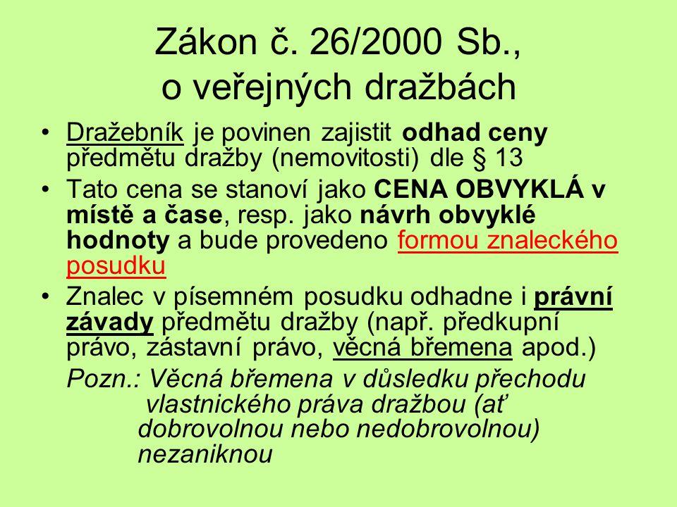 Zákon č. 26/2000 Sb., o veřejných dražbách Dražebník je povinen zajistit odhad ceny předmětu dražby (nemovitosti) dle § 13 Tato cena se stanoví jako C