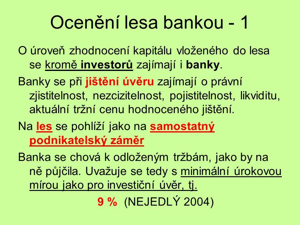 Ocenění lesa bankou - 2 Banka vychází z běžných výkazů (zpracování bilance, výsledovky a cash flow statement – maximální zákonem stanovené těžby v lese) a výsledek diskontuje.