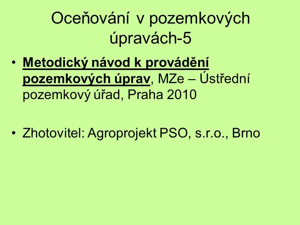 Oceňování v pozemkových úpravách-5 Metodický návod k provádění pozemkových úprav, MZe – Ústřední pozemkový úřad, Praha 2010 Zhotovitel: Agroprojekt PS
