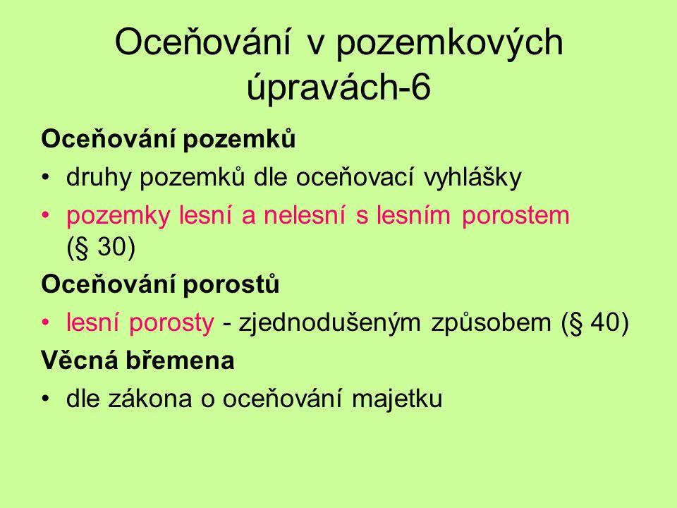 Oceňování v pozemkových úpravách-6 Oceňování pozemků druhy pozemků dle oceňovací vyhlášky pozemky lesní a nelesní s lesním porostem (§ 30) Oceňování p