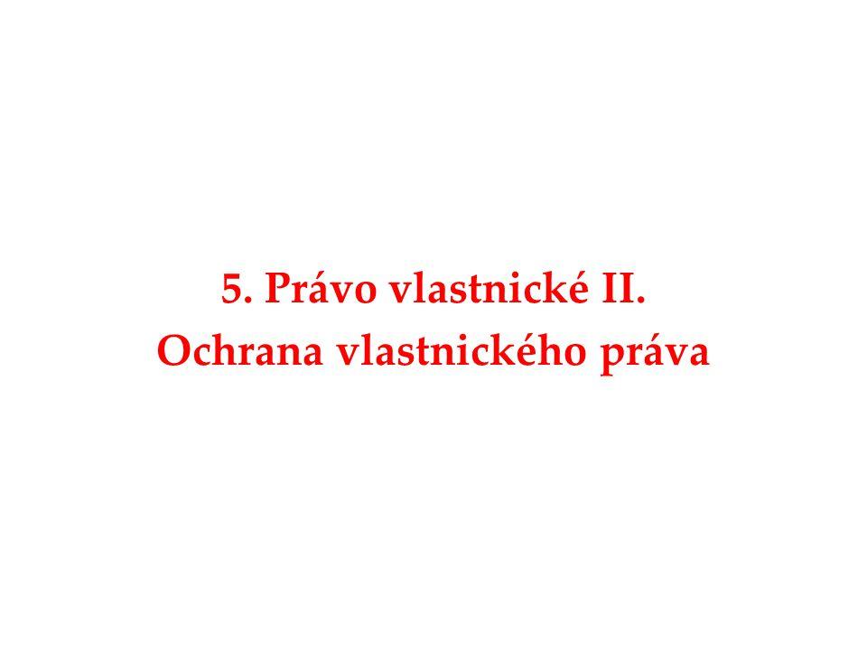 5. Právo vlastnické II. Ochrana vlastnického práva