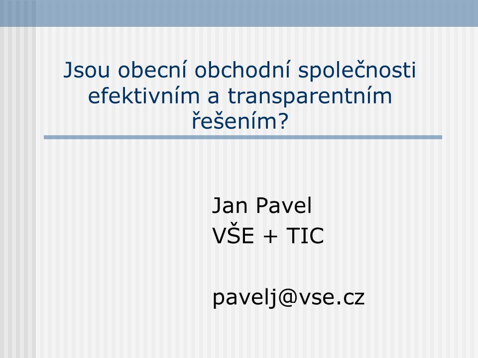 Jsou obecní obchodní společnosti efektivním a transparentním řešením? Jan Pavel VŠE + TIC pavelj@vse.cz