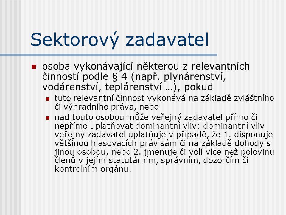 Sektorový zadavatel osoba vykonávající některou z relevantních činností podle § 4 (např. plynárenství, vodárenství, teplárenství …), pokud tuto releva