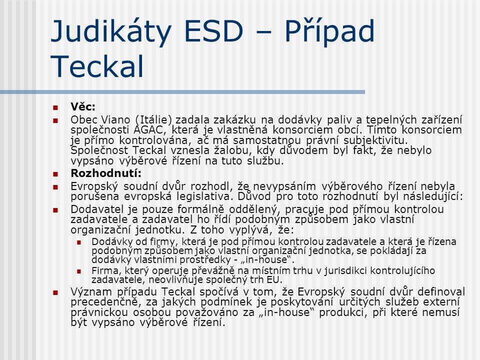 Judikáty ESD – Případ Teckal Věc: Obec Viano (Itálie) zadala zakázku na dodávky paliv a tepelných zařízení společnosti AGAC, která je vlastněná konsor