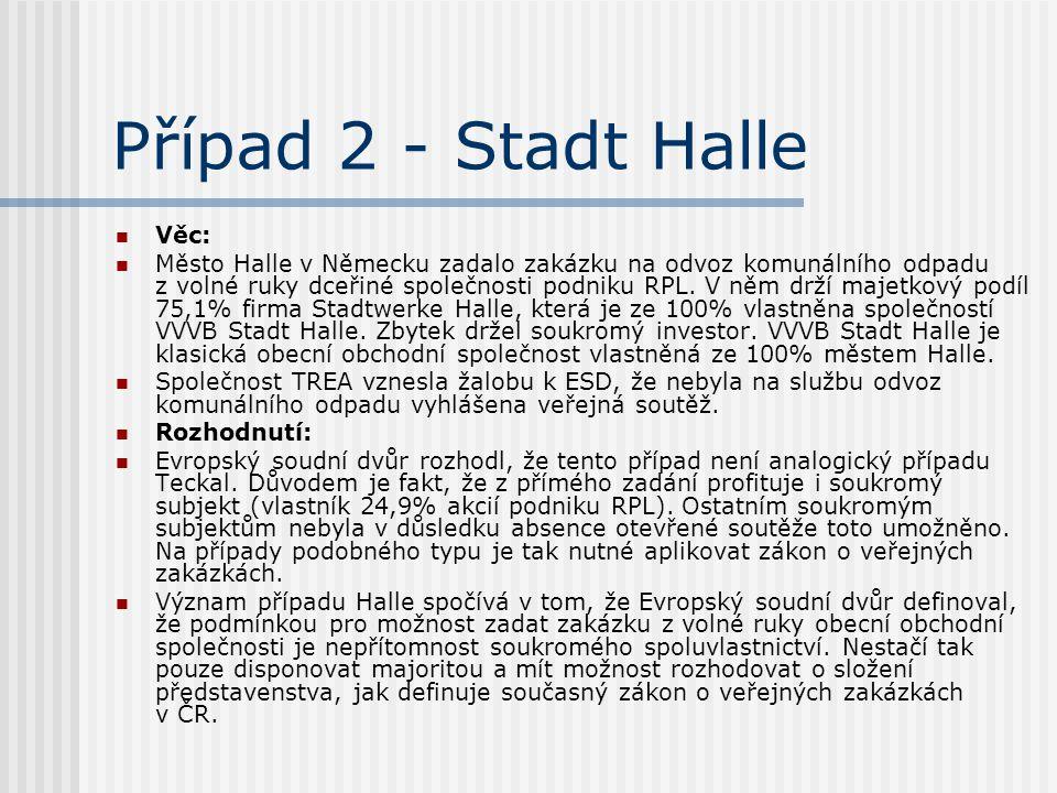 Případ 2 - Stadt Halle Věc: Město Halle v Německu zadalo zakázku na odvoz komunálního odpadu z volné ruky dceřiné společnosti podniku RPL. V něm drží