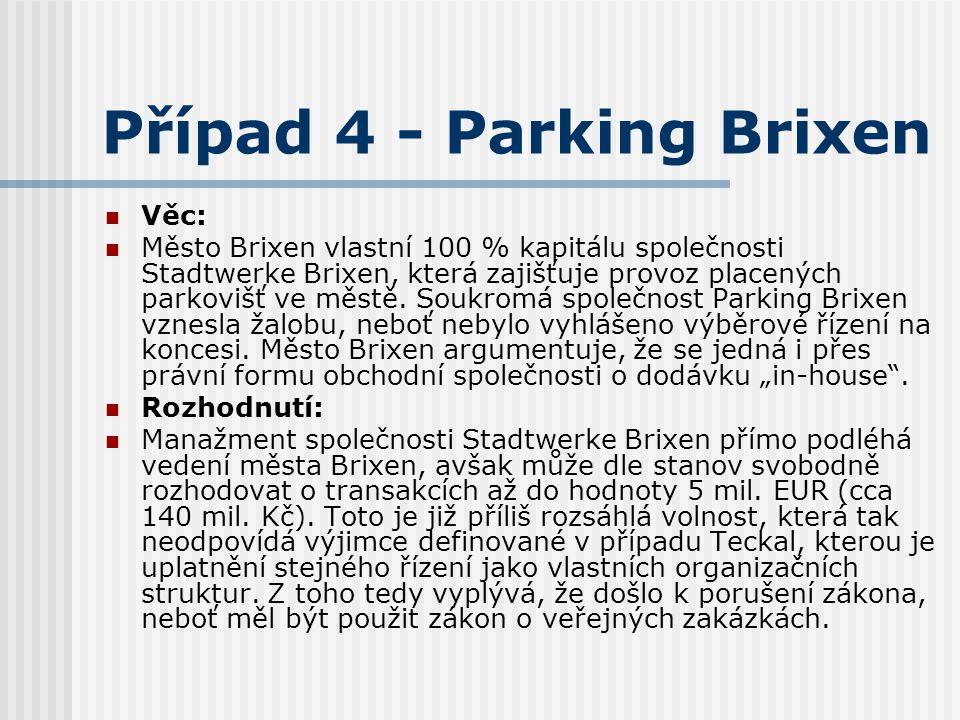Případ 4 - Parking Brixen Věc: Město Brixen vlastní 100 % kapitálu společnosti Stadtwerke Brixen, která zajišťuje provoz placených parkovišť ve městě.
