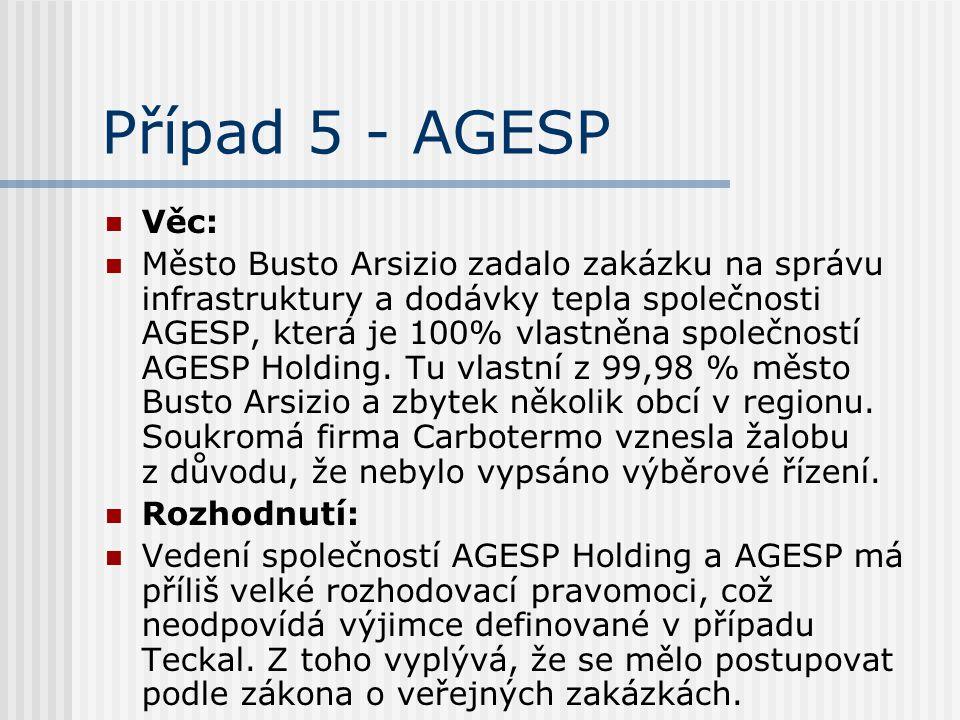 Případ 5 - AGESP Věc: Město Busto Arsizio zadalo zakázku na správu infrastruktury a dodávky tepla společnosti AGESP, která je 100% vlastněna společnos