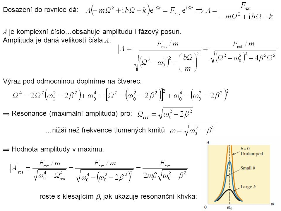 Dosazení do rovnice dá: A je komplexní číslo…obsahuje amplitudu i fázový posun. Amplituda je daná velikostí čísla A : Výraz pod odmocninou doplníme na