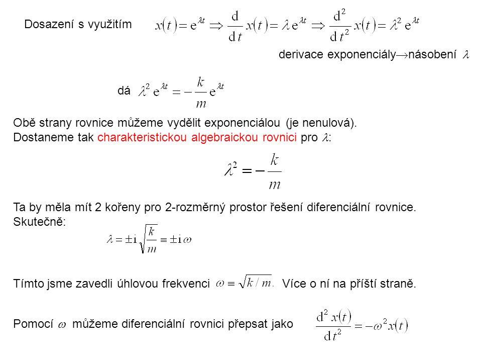 2 kořeny jak jsme čekali, ale imaginární  Obecné řešení: lineární kombinace sinu a kosinu  t …2 parametry Lépe: souvisí s periodou T a s frekvencí f : A je amplituda,  je fázový posun argument harmonické funkce (sin, cos) se nazývá fáze.