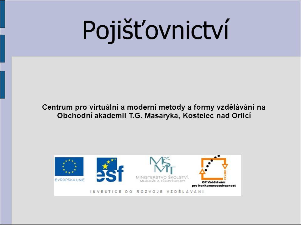 Pojišťovnictví Centrum pro virtuální a moderní metody a formy vzdělávání na Obchodní akademii T.G.