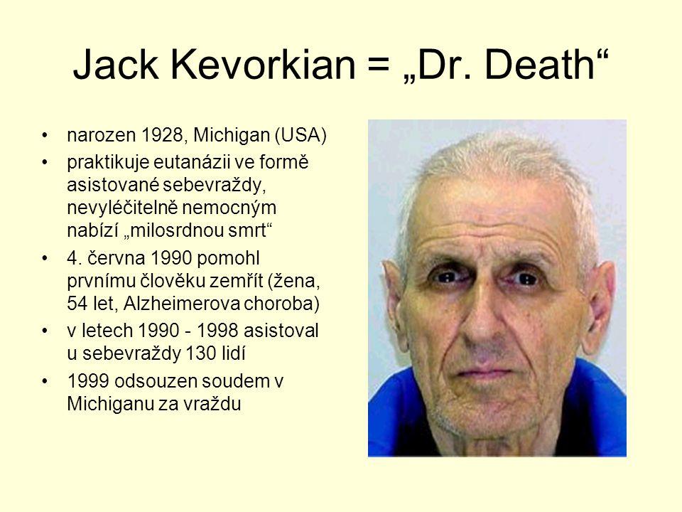 """Jack Kevorkian = """"Dr. Death"""" narozen 1928, Michigan (USA) praktikuje eutanázii ve formě asistované sebevraždy, nevyléčitelně nemocným nabízí """"milosrdn"""