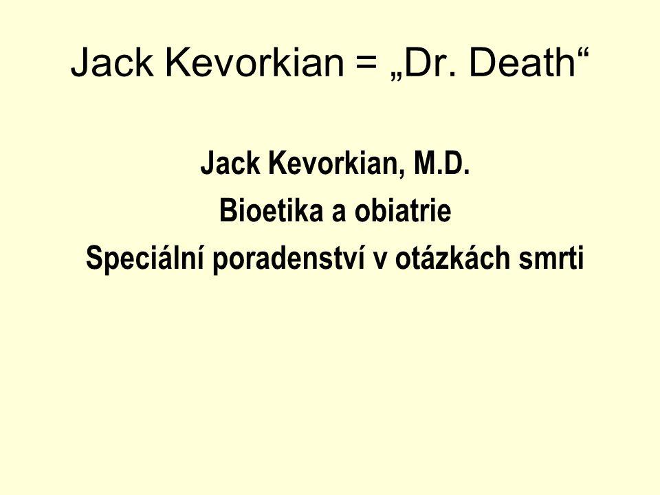 """Jack Kevorkian = """"Dr. Death"""" Jack Kevorkian, M.D. Bioetika a obiatrie Speciální poradenství v otázkách smrti"""