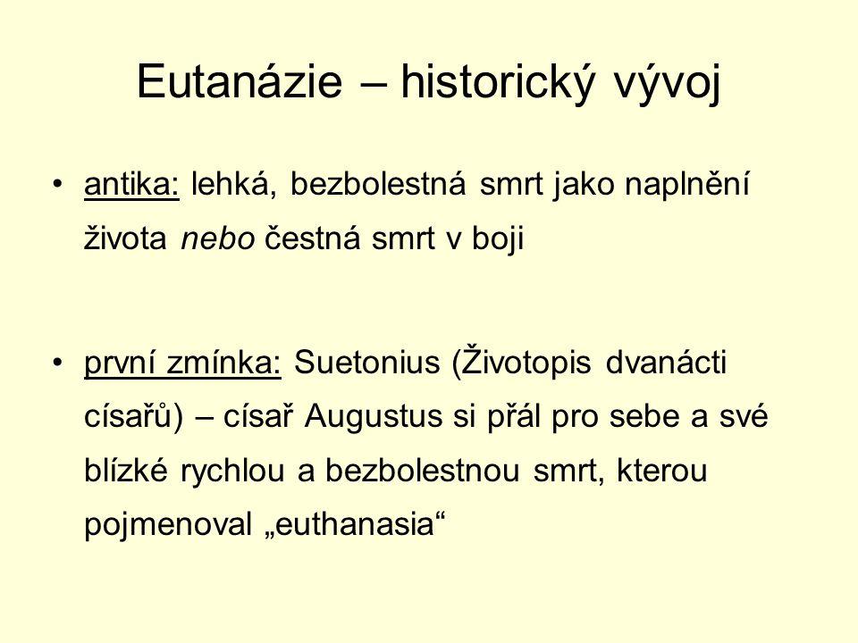 Eutanázie – historický vývoj antika: lehká, bezbolestná smrt jako naplnění života nebo čestná smrt v boji první zmínka: Suetonius (Životopis dvanácti