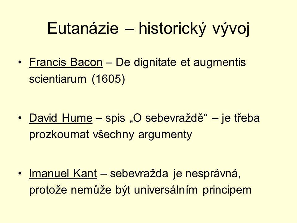 """Eutanázie – historický vývoj Francis Bacon – De dignitate et augmentis scientiarum (1605) David Hume – spis """"O sebevraždě"""" – je třeba prozkoumat všech"""