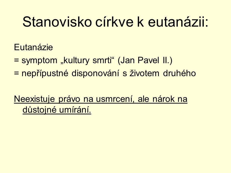 """Stanovisko církve k eutanázii: Eutanázie = symptom """"kultury smrti"""" (Jan Pavel II.) = nepřípustné disponování s životem druhého Neexistuje právo na usm"""