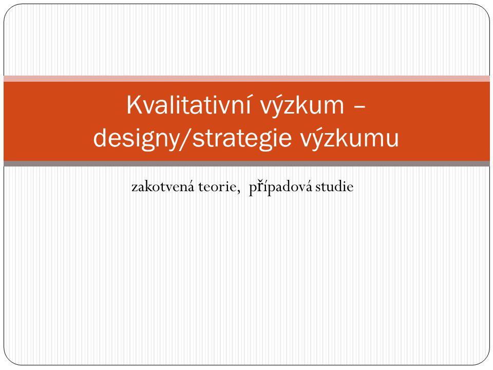 """Design /strategie výzkumu rámcové uspo ř ádání, nebo plán výzkumu """"JAK budeme zkoumat to, co jsme zvolili za výzkumnýproblém na rozdíl od metod má ucelen ě jší povahu, popisuje proces, zp ů sob analýz a p ř ístup k interpretaci obvykle i souhlas ur č ité skupiny výzkumník ů – možnost č erpat z ur č ité metodologické literatury, která design popisuje aukazuje jeho p ř ednosti i úskalí"""