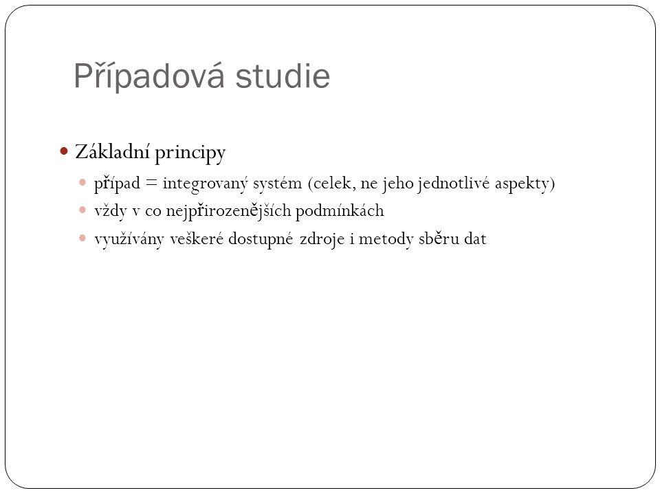 Případová studie Základní principy p ř ípad = integrovaný systém (celek, ne jeho jednotlivé aspekty) vždy v co nejp ř irozen ě jších podmínkách využívány veškeré dostupné zdroje i metody sb ě ru dat