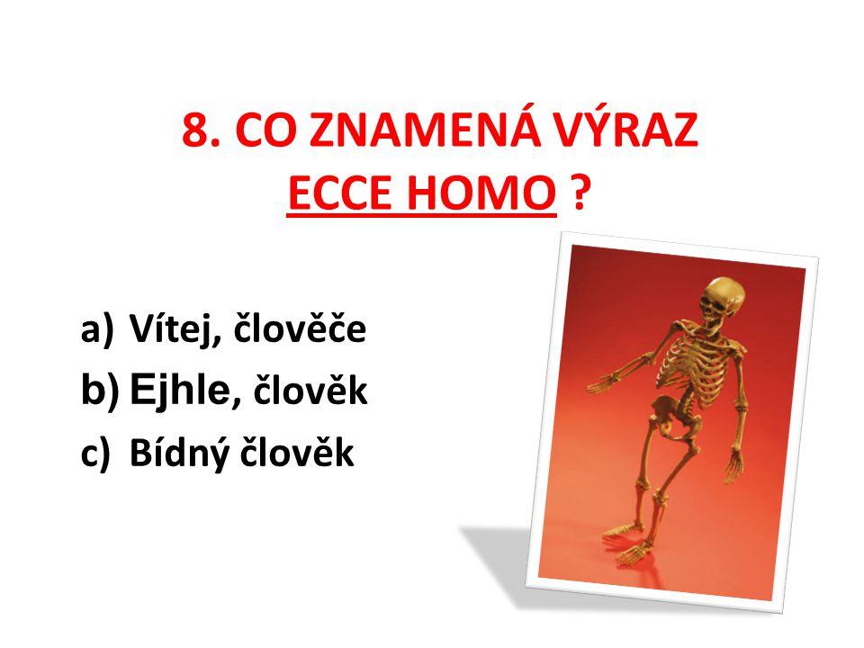 7. POKUD ČTETE DETEKTIVKY, TAK VÍTE, ŽE CORPUS DELICTI JE: a)Předmět doličný b)Místo činu c)Tělo oběti