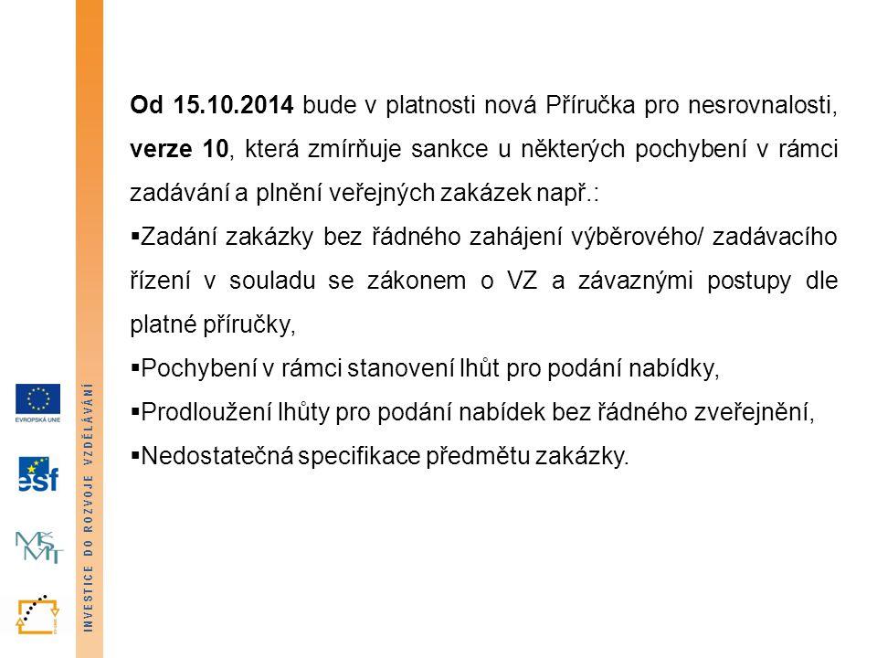 INVESTICE DO ROZVOJE VZDĚLÁVÁNÍ Od 15.10.2014 bude v platnosti nová Příručka pro nesrovnalosti, verze 10, která zmírňuje sankce u některých pochybení