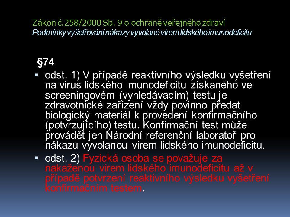 Zákon č.258/2000 Sb. 9 o ochraně veřejného zdraví Podmínky vyšetřování nákazy vyvolané virem lidského imunodeficitu §74  odst. 1) V případě reaktivní