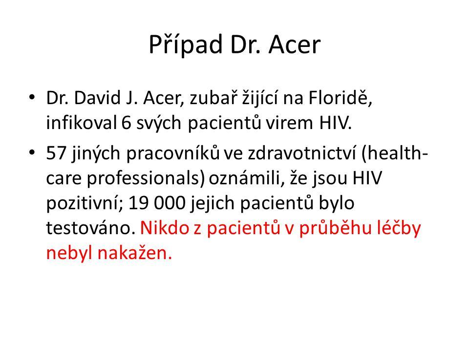 Případ Dr. Acer Dr. David J. Acer, zubař žijící na Floridě, infikoval 6 svých pacientů virem HIV. 57 jiných pracovníků ve zdravotnictví (health- care