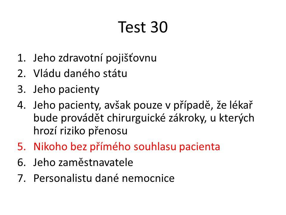 Test 30 1.Jeho zdravotní pojišťovnu 2.Vládu daného státu 3.Jeho pacienty 4.Jeho pacienty, avšak pouze v případě, že lékař bude provádět chirurguické z