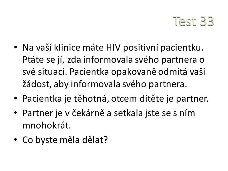 Na vaší klinice máte HIV positivní pacientku. Ptáte se jí, zda informovala svého partnera o své situaci. Pacientka opakovaně odmítá vaši žádost, aby i