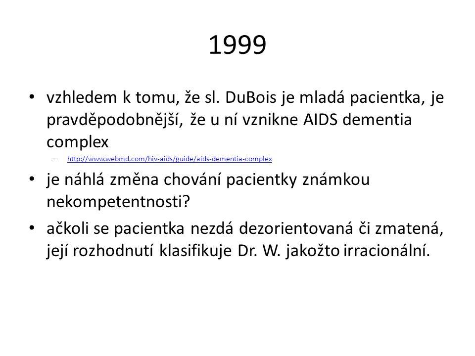 vzhledem k tomu, že sl. DuBois je mladá pacientka, je pravděpodobnější, že u ní vznikne AIDS dementia complex – http://www.webmd.com/hiv-aids/guide/ai
