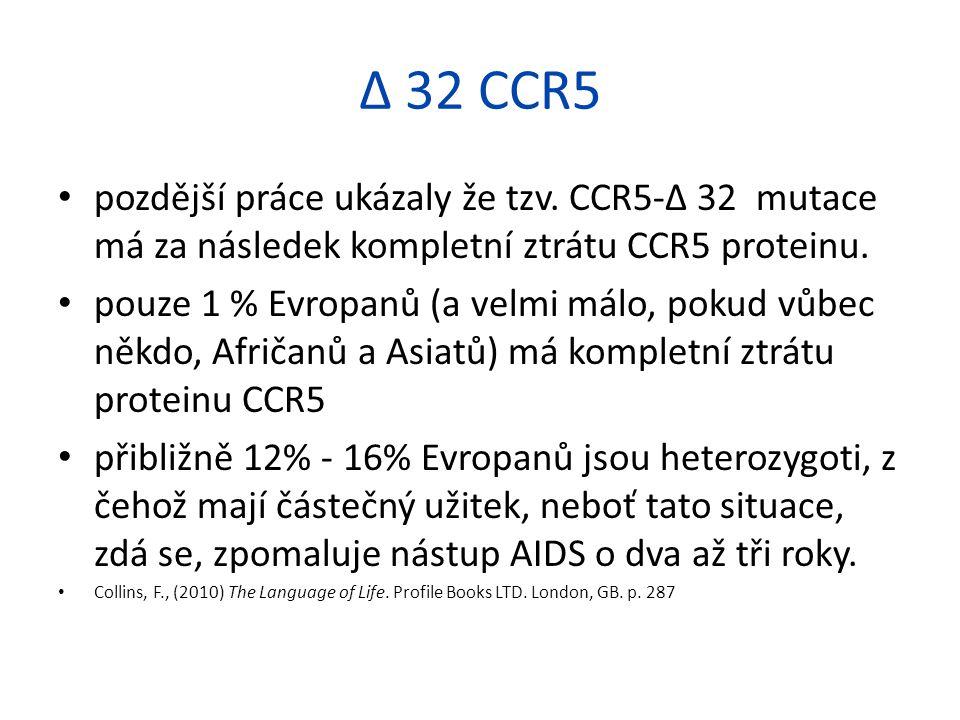 Δ 32 CCR5 pozdější práce ukázaly že tzv. CCR5-Δ 32 mutace má za následek kompletní ztrátu CCR5 proteinu. pouze 1 % Evropanů (a velmi málo, pokud vůbec
