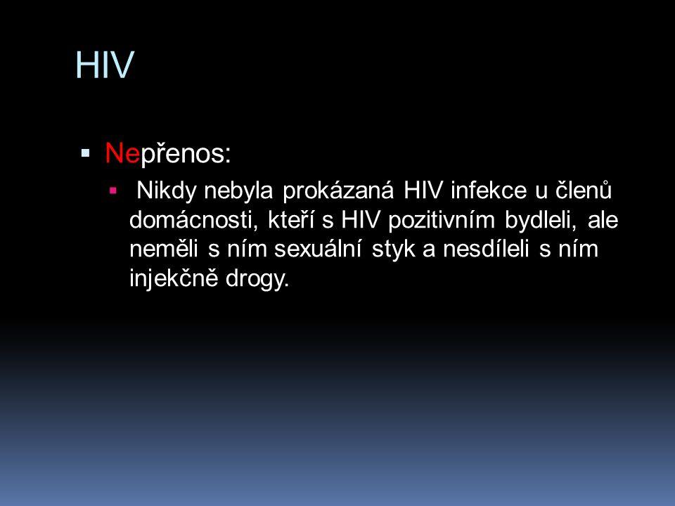 HIV  Nepřenos:  Nikdy nebyla prokázaná HIV infekce u členů domácnosti, kteří s HIV pozitivním bydleli, ale neměli s ním sexuální styk a nesdíleli s