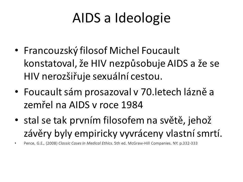 AIDS a Ideologie Francouzský filosof Michel Foucault konstatoval, že HIV nezpůsobuje AIDS a že se HIV nerozšiřuje sexuální cestou. Foucault sám prosaz