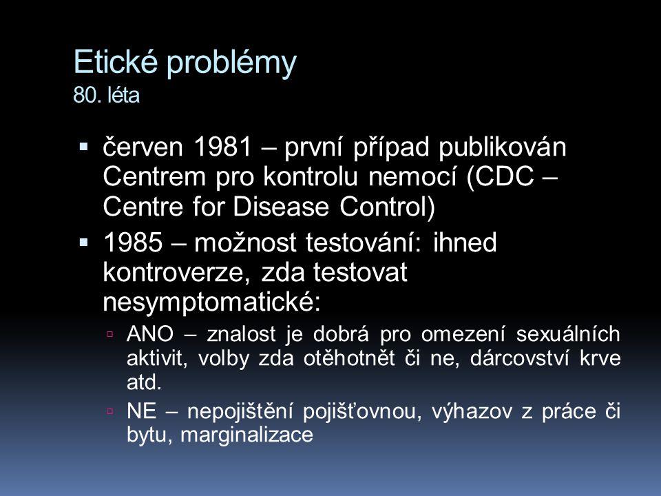 Etické problémy 80. léta  červen 1981 – první případ publikován Centrem pro kontrolu nemocí (CDC – Centre for Disease Control)  1985 – možnost testo