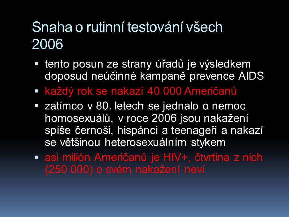 Snaha o rutinní testování všech 2006  tento posun ze strany úřadů je výsledkem doposud neúčinné kampaně prevence AIDS  každý rok se nakazí 40 000 Am