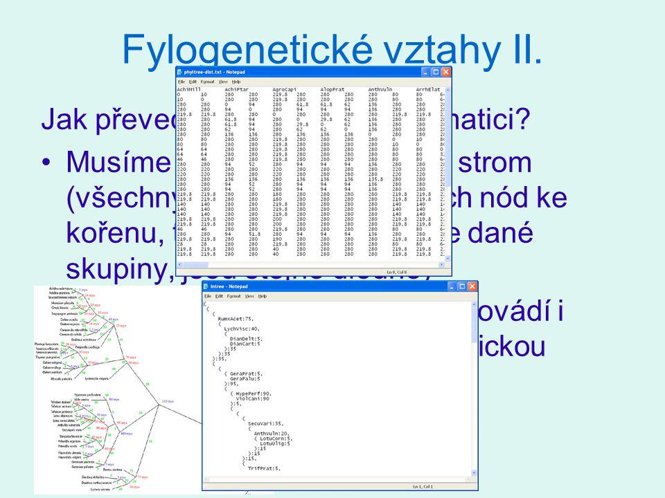 Fylogenetické vztahy II. Jak převedeme stromeček na matici? Musíme mít tzv. ultrametrický strom (všechny cesty od terminálních nód ke kořenu, tj. počá
