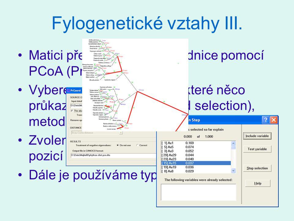 Fylogenetické vztahy III. Matici převedeme na souřadnice pomocí PCoA (PrCoord) Vybereme jen souřadnice, které něco průkazně vysvětlují (forward select