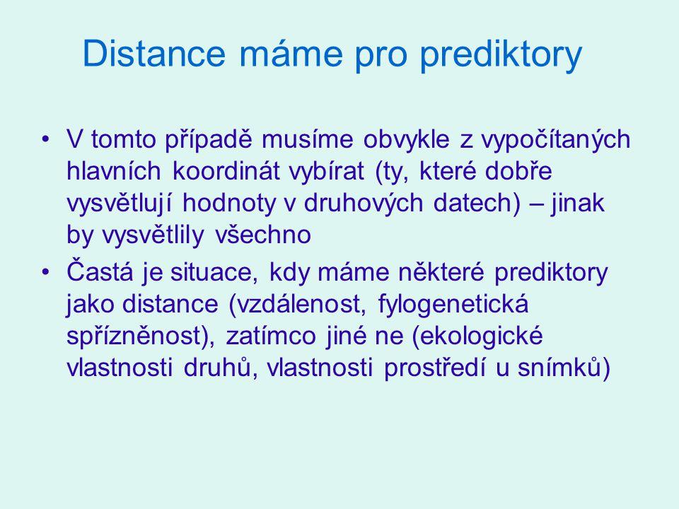 Distance máme pro prediktory V tomto případě musíme obvykle z vypočítaných hlavních koordinát vybírat (ty, které dobře vysvětlují hodnoty v druhových