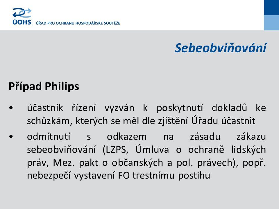 Sebeobviňování Případ Philips účastník řízení vyzván k poskytnutí dokladů ke schůzkám, kterých se měl dle zjištění Úřadu účastnit odmítnutí s odkazem na zásadu zákazu sebeobviňování (LZPS, Úmluva o ochraně lidských práv, Mez.