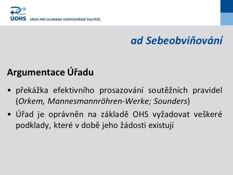 ad Sebeobviňování Argumentace Úřadu překážka efektivního prosazování soutěžních pravidel (Orkem, Mannesmannröhren-Werke; Sounders) Úřad je oprávněn na základě OHS vyžadovat veškeré podklady, které v době jeho žádosti existují