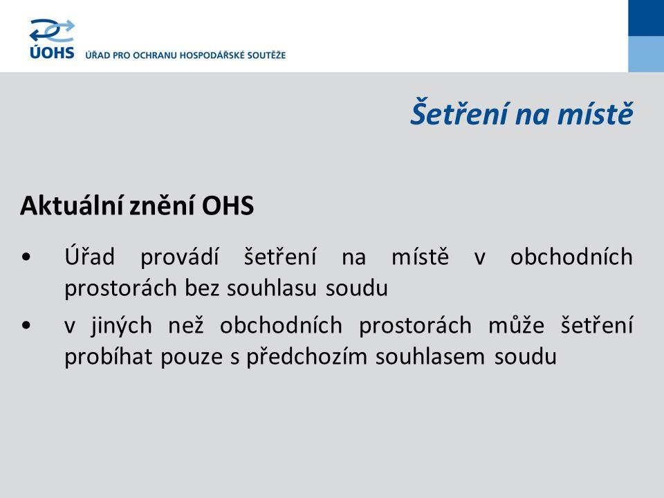 Šetření na místě Aktuální znění OHS Úřad provádí šetření na místě v obchodních prostorách bez souhlasu soudu v jiných než obchodních prostorách může šetření probíhat pouze s předchozím souhlasem soudu