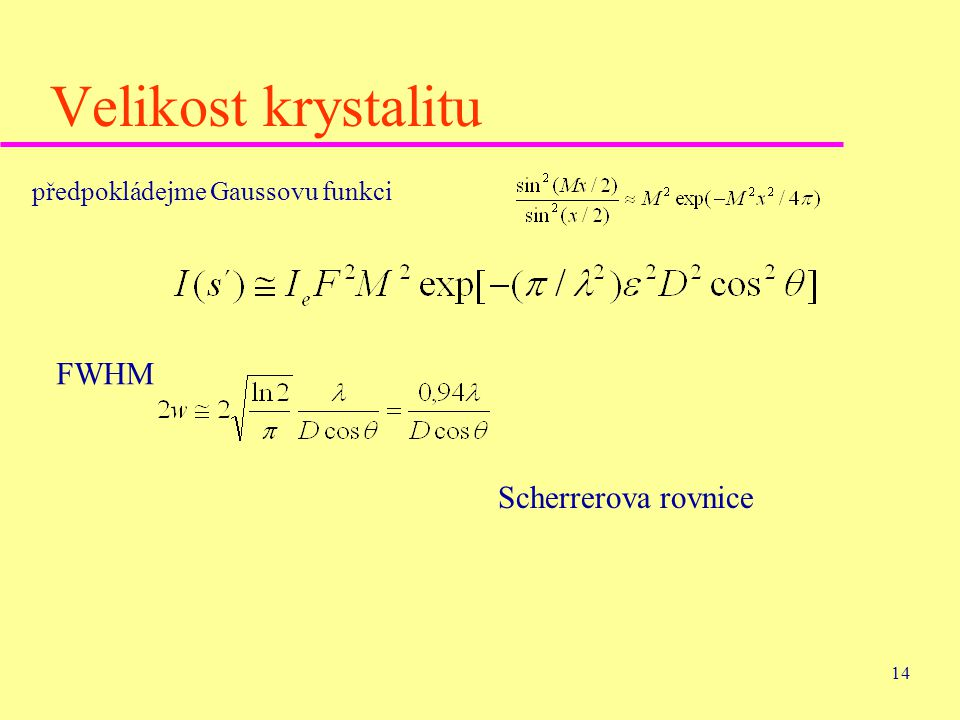 14 Velikost krystalitu předpokládejme Gaussovu funkci FWHM Scherrerova rovnice