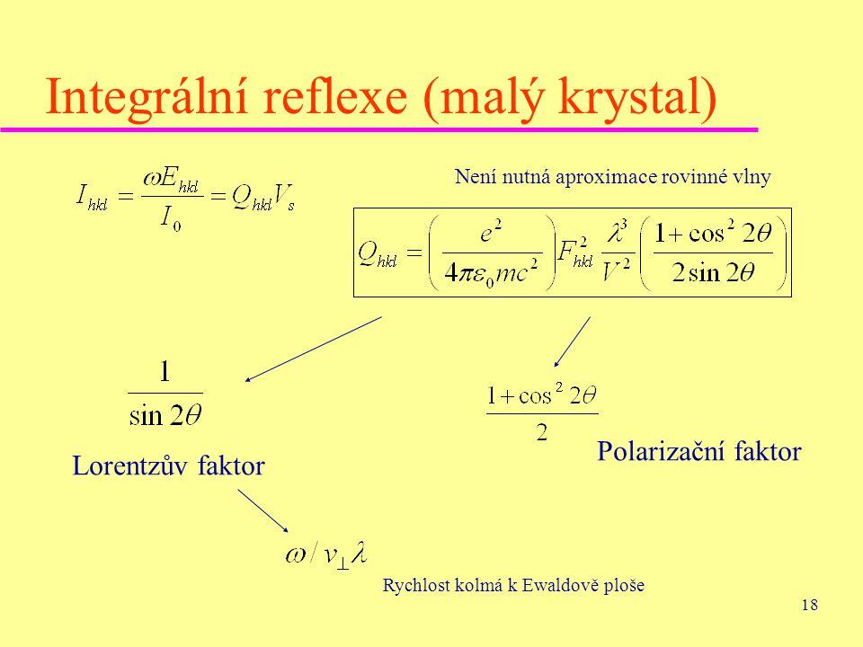 18 Integrální reflexe (malý krystal) Není nutná aproximace rovinné vlny Lorentzův faktor Polarizační faktor Rychlost kolmá k Ewaldově ploše