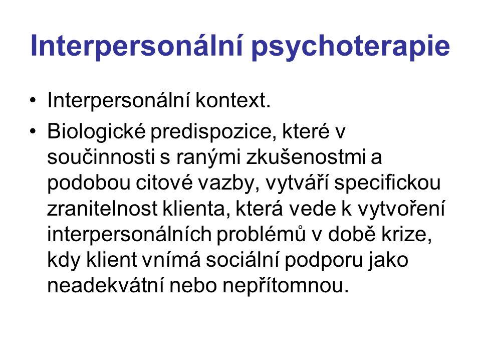 Interpersonální psychoterapie Interpersonální kontext. Biologické predispozice, které v součinnosti s ranými zkušenostmi a podobou citové vazby, vytvá