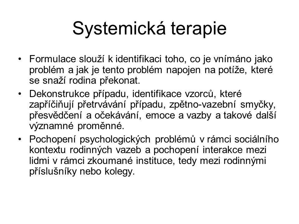 Systemická terapie Formulace slouží k identifikaci toho, co je vnímáno jako problém a jak je tento problém napojen na potíže, které se snaží rodina př
