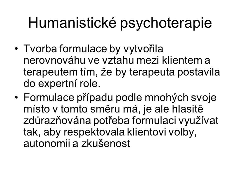 Humanistické psychoterapie Tvorba formulace by vytvořila nerovnováhu ve vztahu mezi klientem a terapeutem tím, že by terapeuta postavila do expertní r