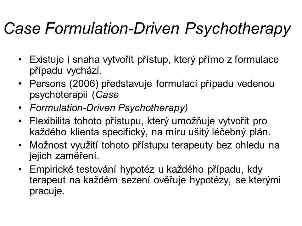 Case Formulation-Driven Psychotherapy Existuje i snaha vytvořit přístup, který přímo z formulace případu vychází. Persons (2006) představuje formulací